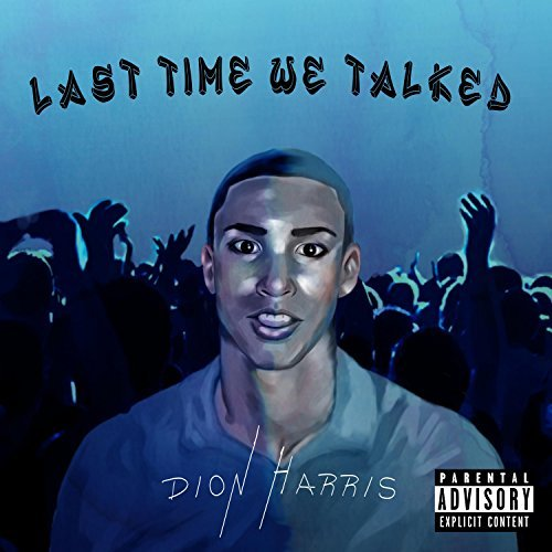 "Listen Up: Dion Harris Highlights Self-Growth in ""Last Time We Talked"""